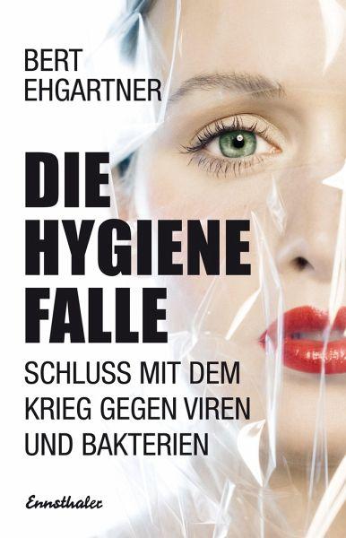 Die Hygiene Falle - Ehgartner, Bert