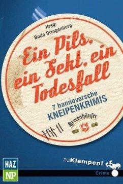 Ein Pils, ein Sekt, ein Todesfall - Dringenberg, Bodo; Birkefeld, Richard; Cantzen, Rolf; Flenter, Kersten; Mischke, Susanne; Merx, Katja; Sölter, Christian Friedrich