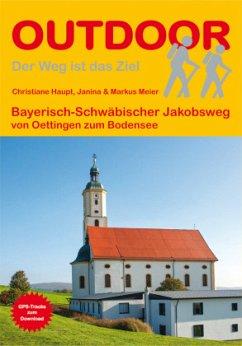 Bayerisch-Schwäbischer Jakobsweg von Oettingen zum Bodensee - Haupt, Christiane; Meier, Janina; Meier, Markus