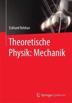 Theoretische Physik: Mechanik - Rebhan, Eckhard