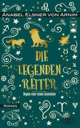 Die Legendenreiter - Arnim, Anabel Elsner von