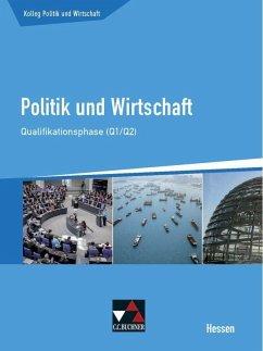 Kolleg Politik und Wirtschaft Hessen Qualifikationsphase Q1/2 Schülerbuch - Benzmann, Stephan; Ringe, Kersten; Tschirner, Martina; Weber, Jan; Reinhardt, Sabrina