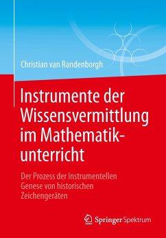 Instrumente der Wissensvermittlung im Mathematikunterricht - Randenborgh, Christian van