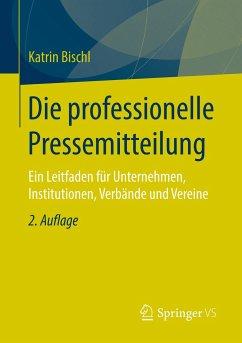 Die professionelle Pressemitteilung - Bischl, Katrin