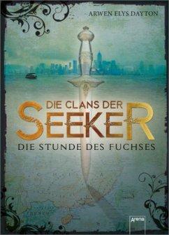 Die Stunde des Fuchses / Die Clans der Seeker Bd.1 - Dayton, Arwen E.