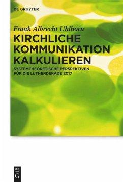 Kirchliche Kommunikation kalkulieren - Uhlhorn, Frank A.