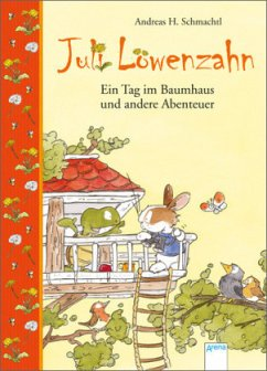 Ein Tag im Baumhaus und andere Abenteuer / Juli Löwenzahn Bd.3 - Schmachtl, Andreas H.