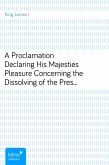 A Proclamation Declaring His Majesties Pleasure Concerning the Dissolving of the Present Convention of Parliament (eBook, ePUB)