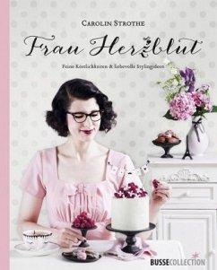 Frau Herzblut, Feine Köstlichkeiten & liebevolle Stylingideen - Strothe, Carolin