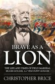 Brave as a Lion: The Life and Times of Field Marshal Hugh Gough, 1st Viscount Gough