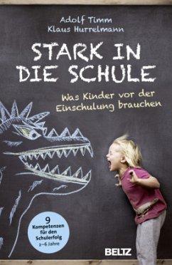 Stark in die Schule - Timm, Adolf; Hurrelmann, Klaus
