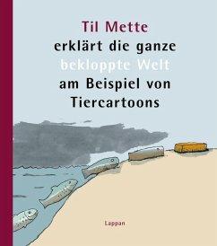 Til Mette erklärt die ganze bekloppte Welt am Beispiel von Tiercartoons - Mette, Til