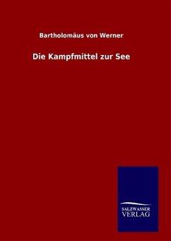 9783846098257 - Werner, Bartholomäus von: Die Kampfmittel zur See - Buch