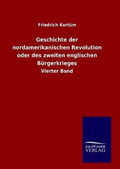 9783846098639 - Kortüm, Friedrich: Geschichte der nordamerikanischen Revolution oder des zweiten englischen Bürgerkrieges - Buch