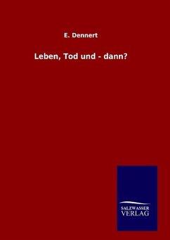 9783846098592 - Dennert, E.: Leben, Tod und - dann? - Buch