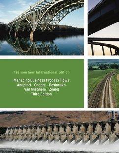 Managing Business Process Flows: Pearson New International Edition (eBook, PDF) - Anupindi, Ravi; Chopra, Sunil; Deshmukh, Sudhakar D; Mieghem, Jan A. van; Zemel, Eitan