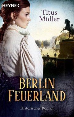Berlin Feuerland (eBook, ePUB) - Müller, Titus