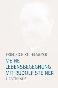 Meine Lebensbegegnung mit Rudolf Steiner - Rittelmeyer, Friedrich