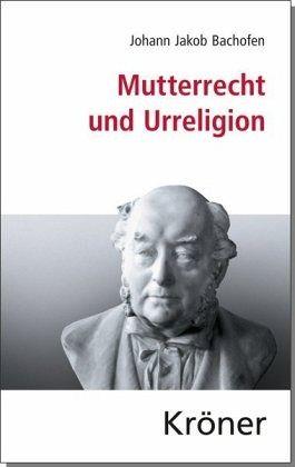 Mutterrecht und Urreligion - Bachofen, Johann J.