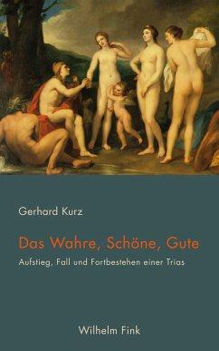 Das Wahre, Schöne, Gute - Kurz, Gerhard