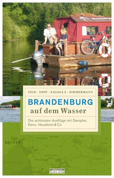 Brandenburg auf dem Wasser - Zimmermann, Matthias; Zagolla, Robert; Topp, Marijke; Feix, Ingrid