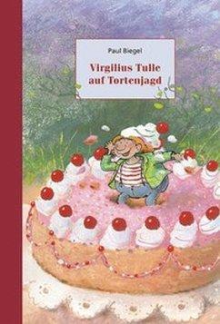 Virgilius Tulle auf Tortenjagd - Biegel, Paul