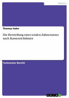 Die Herstellung eines totalen Zahnersatzes nach Kassenrichtlinien (eBook, PDF)
