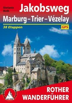 Rother Wanderführer Jakobsweg Marburg - Trier - Vézelay - Roth, Stefanie