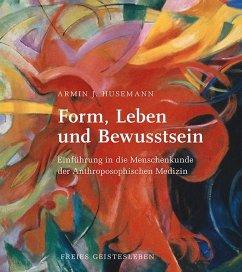 Form, Leben und Bewusstsein - Husemann, Armin J.