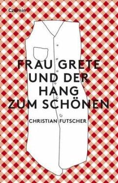 Frau Grete und der Hang zum Schönen - Futscher, Christian