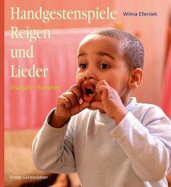 Handgestenspiele, Reigen und Lieder für Kindergarten und erstes Schuljahr - Ellersiek, Wilma