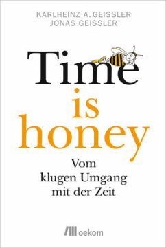 Time is honey - Geißler, Karlheinz A.; Geißler, Jonas