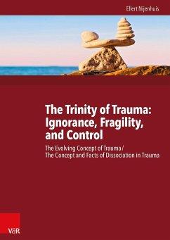 The Trinity of Trauma: Ignorance, Fragility, and Control - Nijenhuis, Ellert R. S.