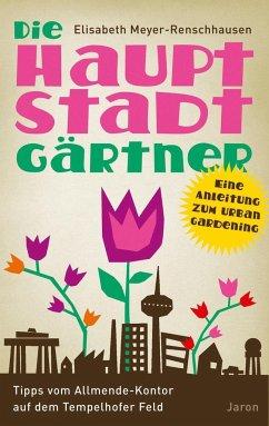 Die Hauptstadtgärtner - Meyer-Renschhausen, Elisabeth