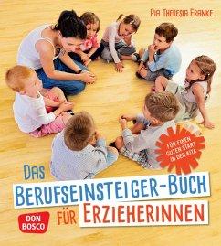 Das Berufseinsteiger-Buch für ErzieherInnen - Franke, Pia Theresia