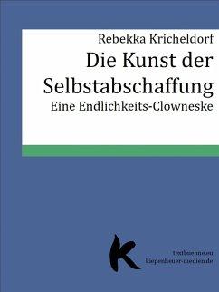 DIE KUNST DER SELBSTABSCHAFFUNG (eBook, ePUB) - Kricheldorf, Rebekka