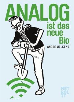 Analog ist das neue Bio (eBook, ePUB) - Wilkens, Andre