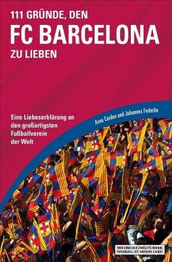 111 Gründe, den FC Barcelona zu lieben (eBook, ePUB) - Cordes, Arne; Federlin, Johannes