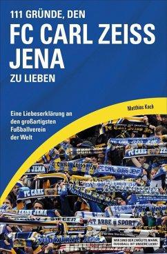 111 Gründe, den FC Carl Zeiss Jena zu lieben (eBook, ePUB) - Koch, Matthias