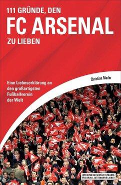111 Gründe, den FC Arsenal zu lieben (eBook, ePUB) - Mader, Christian