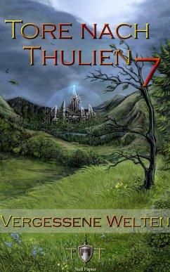 Vergessene Welten / Tore nach Thulien Bd.7 (eBook, ePUB) - Kohlmeyer, Jörg