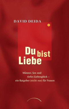 Du bist Liebe (eBook, ePUB) - Deida, David