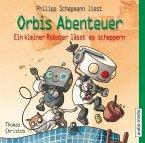 Ein kleiner Roboter lässt es scheppern / Orbis Abenteuer Bd.2 (1 Audio-CD)