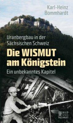 Die Wismut am Königstein - Bommhardt, Karl-Heinz