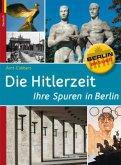 Die Hitlerzeit - Ihre Spuren in Berlin