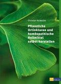 Pflanzliche Urtinkturen und homöopathische Heilmittel selbst herstellen (eBook, ePUB)