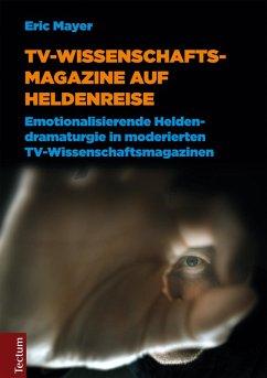 TV-Wissenschaftsmagazine auf Heldenreise (eBook, PDF) - Mayer, Eric