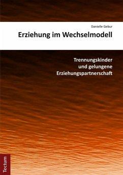 Erziehung im Wechselmodell (eBook, PDF) - Gebur, Danielle