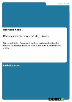 Römer, Germanen und der Limes (eBook, PDF) - Kade, Thorsten