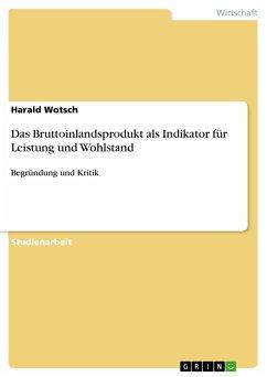 Das Bruttoinlandsprodukt als Indikator für Leistung und Wohlstand - Wotsch, Harald